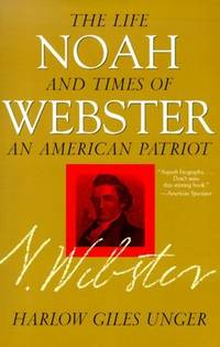 Noah Webster: The Life and Times of an American Patriot