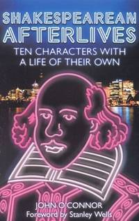 Shakespearean Afterlives: Ten Characters with a Life of Their Own