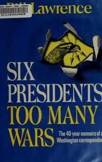 Six Presidents, Too Many Wars