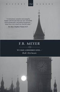 F.B.MEYER; IF I HAD A HUNDRED LIVES... (History Makers (Christian Focus))