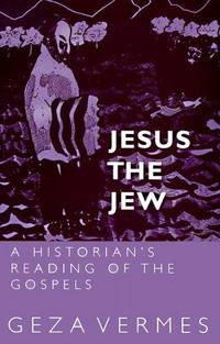 Jesus the Jew  A Historian's Reading of the Gospels by Geza Vermes - Paperback - pp.286.paperback edition.