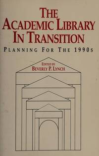 The Academic Library in Transition: Planning for the 1990's