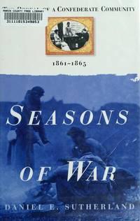 Seasons of War. the Odeal of a Confederat Community 1861-1865