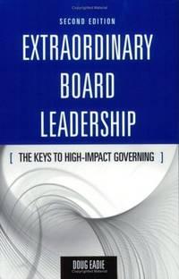 Extraordinary Board Leadership: The Keys to High Impact Governing
