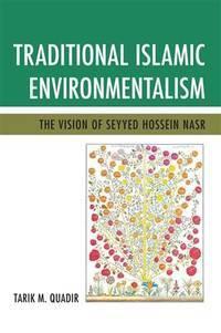 Traditional Islamic Environmentalism: The Vision of Seyyed Hossein Nasr