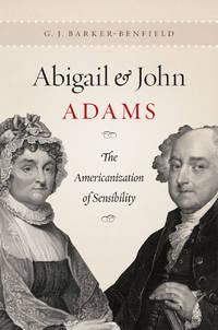 Abigail & John Adams the Americanization of Sensibility