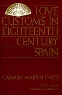 Love Customs in Eighteenth Century Spain by  CARMEN MARTIN GAITE - First Edition, First printing - 1991 - from Mark Post, Bookseller (SKU: 17286)