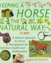 Keeping a Horse the Natural Way  A Natural Approach to Horse Management  for Optimum Health and Performance