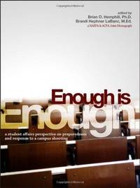 Enough Is Enough: A Student Affairs Perspective on Preparedness and Response to a Campus Shooting...