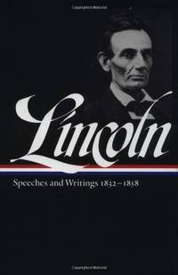 Lincoln Vol. I : Speeches and Writings, 1832-1858