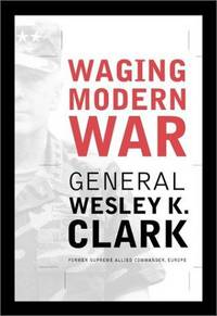 Waging Modern War: Bosnia, Kosovo, and the Future of Combat by  General Wesley K Clark - 1st Edition - 2001 - from McAllister & Solomon Books (SKU: 099720)