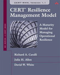CERT Resilience Management Model (CERT-RMM): A Maturity Model for Managing Operational Resilience...