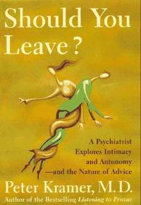 Should You Leave?  (A Psychiatrist Explores Intimacy and Autonomy - and  the Nature of Advice)