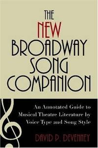 The New Broadway Song Companion : An Annotated Guide to Musical Theatre Literature by Voice Type...