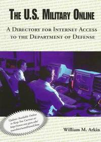 The U.S. Military Online: A Directory for Internet Access to the Department of Defense...