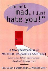 I'm Not Mad, I Just Hate You!  A New Understanding of Mother-Daughter  Conflict