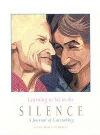 Learning to Sit in the Silence: A Journal of Caretaking