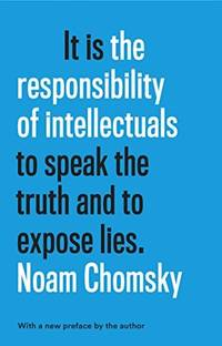 It is the Responsibility of Intellectuals to speak the truth and to expose Lies
