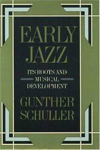 Early Jazz: Its Roots and Musical Development (The History of Jazz) by  Gunther Schuller - Paperback - 1986-06-19 - from Light House and Biblio.com