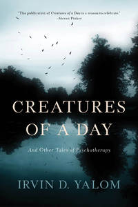 Creatures of a Day: And Other Tales of Psychotherapy