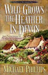 Wild Grows the Heather in Devon (The Secrets of Heathersleigh Hall) by Michael R. Phillips - Paperback - from Discover Books (SKU: 3308225213)