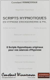 SCRIPTS HYPNOTIQUES EN HYPNOSE ERICKSONIENNE ET PNL (French Edition)