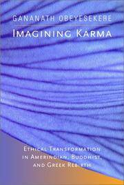 Imagining Karma : Ethical Transformation in Amerindian, Buddhist, and Greek Rebirth