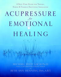 Acupressure for Emotional Healing: A Self-Care Guide for Trauma, Stress, & Common Emotional...