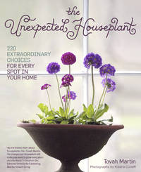 The Unexpected Houseplant : 220 Extraordinary Choices for Every Spot in  Your Home