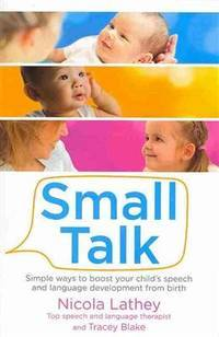 Small Talk: Simple ways to boost your childs speech and language development from birth