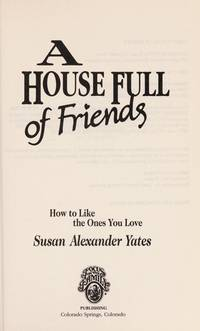 A House Full of Friends: How to Like the Ones You Love