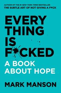 EVERYTHING IS F*CKED: A Book About Hope (H)