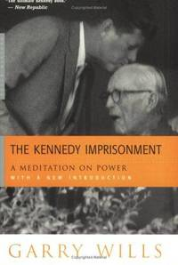 image of The Kennedy Imprisonment: A Meditation on Power