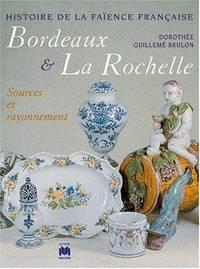 HISTOIRE DE LA FAIENCE FRANCAISE : BORDEAUX ET LA ROCHELLE ; SOURCES ET RAYONNEMENT