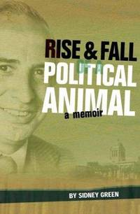 Rise and Fall of a Political Animal: A Memoir