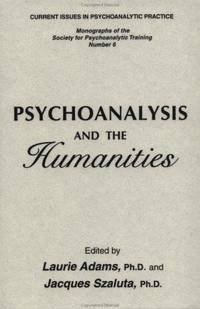 Psychoanalysis and the Humanities [Monographs of the Society for Psychoanalytic Training Number 6]