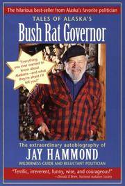image of Tales of Alaska's Bush Rat Governor: The Extraordinary Autobiography of Jay Hammond, Wilderness Guide and Reluctant Politician