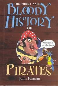 The Short and Bloody History of Pirates (Short and Bloody Histories)