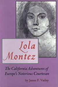 Lola Montez. The California Adventures of Europe's Notorious Courtesan
