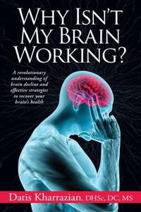 WHY ISN'T MY BRAIN WORKING?: A REVOLUTIONARY UNDERSTANDING OF BRAIN DECLINE AND EFFECTIVE STRATEGIES TO RECOVER YOUR BRAIN'S HEA