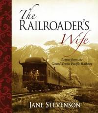 The Railroader's Wife: Letters from the Grand Trunk Pacific Railway