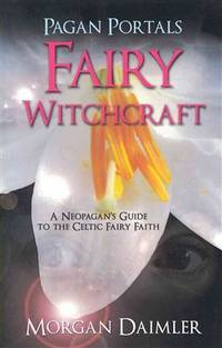 Fairy Witchcraft: A Neopagan's Guide to the Celtic Fairy Faith (Pagan Portals)
