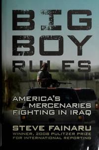 Big Boy Rules: America's Mercenaries Fighting in Iraq. [1st Hardcover]