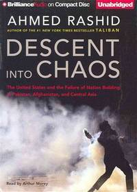image of Descent into Chaos: The United States and the Failure of Nation Building in Pakistan, Afghanistan, and Central Asia