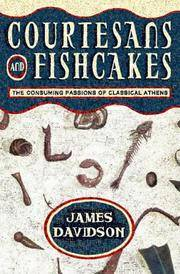 Courtesans and Fishcakes : The Consuming Passions of Classical Athens