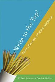 Write to the Top!: How to Become a Prolific Academic