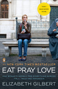 image of Eat, Pray, Love. Movie Tie-In: One Woman's Search for Everything Across Italy, India and Indonesia (International Export Edition)