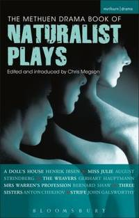 The Methuen Drama Book of Naturalist Plays: A Doll's House, Miss Julie, The Weavers, Mrs...