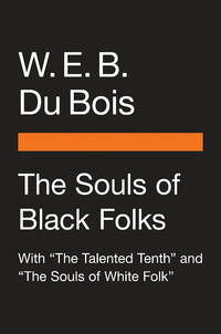The Souls of Black Folk: With 'The Talented Tenth' and 'The Souls of White Folk' by  W. E. B Du Bois - from Magers and Quinn Booksellers (SKU: 1208841)