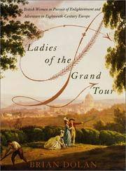 Ladies of the Grand Tour : British Women in Pursuit of Enlightenment and Adventure in Eighteenth-Century Europe
